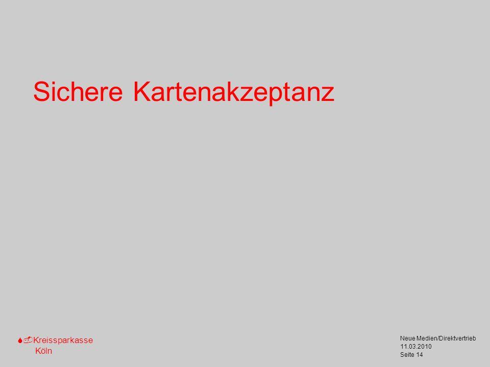 S-Kreissparkasse Köln 11.03.2010 Neue Medien/Direktvertrieb Seite 14 Sichere Kartenakzeptanz