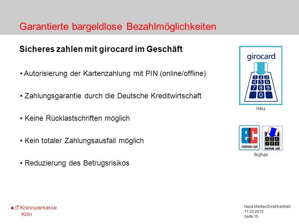 S-Kreissparkasse Köln 11.03.2010 Neue Medien/Direktvertrieb Seite 15 Garantierte bargeldlose Bezahlmöglichkeiten Sicheres zahlen mit girocard im Gesch