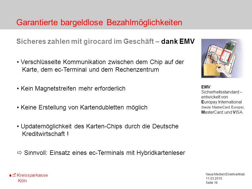 S-Kreissparkasse Köln 11.03.2010 Neue Medien/Direktvertrieb Seite 16 Garantierte bargeldlose Bezahlmöglichkeiten Sicheres zahlen mit girocard im Gesch