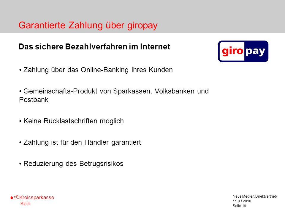 S-Kreissparkasse Köln 11.03.2010 Neue Medien/Direktvertrieb Seite 19 Garantierte Zahlung über giropay Das sichere Bezahlverfahren im Internet Zahlung