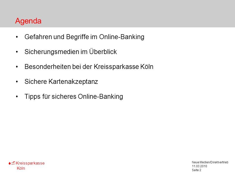 S-Kreissparkasse Köln 11.03.2010 Neue Medien/Direktvertrieb Seite 2 Agenda Gefahren und Begriffe im Online-Banking Sicherungsmedien im Überblick Beson
