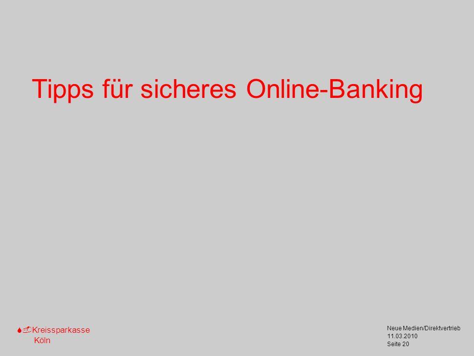 S-Kreissparkasse Köln 11.03.2010 Neue Medien/Direktvertrieb Seite 20 Tipps für sicheres Online-Banking