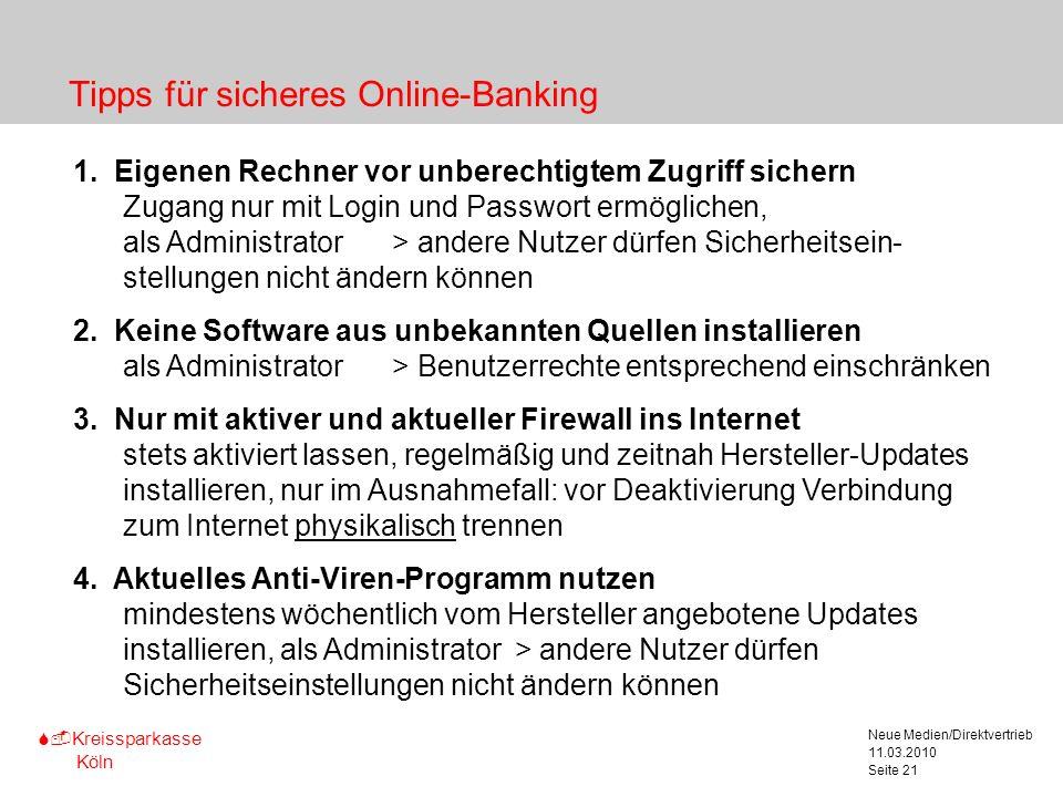 S-Kreissparkasse Köln 11.03.2010 Neue Medien/Direktvertrieb Seite 21 Tipps für sicheres Online-Banking 1. Eigenen Rechner vor unberechtigtem Zugriff s