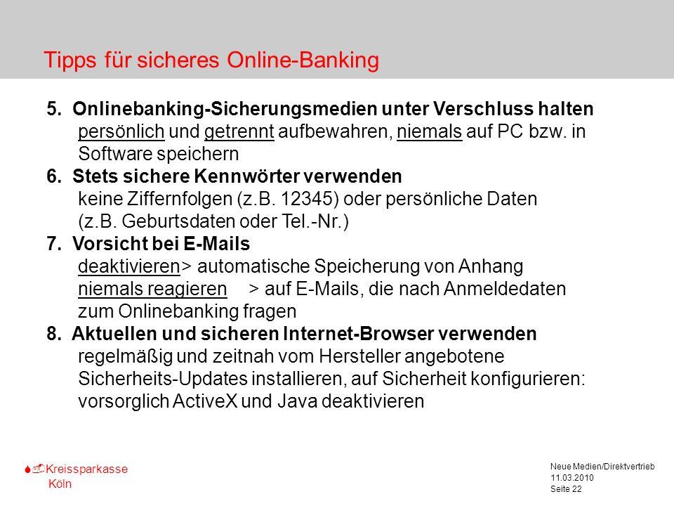 S-Kreissparkasse Köln 11.03.2010 Neue Medien/Direktvertrieb Seite 22 Tipps für sicheres Online-Banking 5. Onlinebanking-Sicherungsmedien unter Verschl