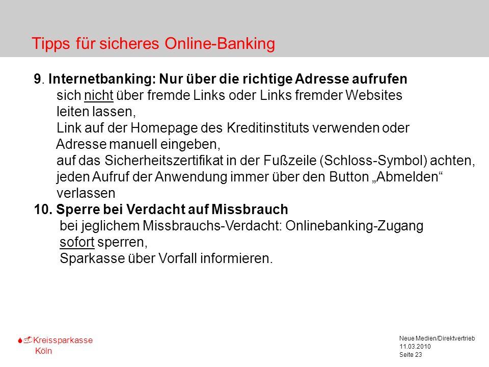 S-Kreissparkasse Köln 11.03.2010 Neue Medien/Direktvertrieb Seite 23 Tipps für sicheres Online-Banking 9. Internetbanking: Nur über die richtige Adres