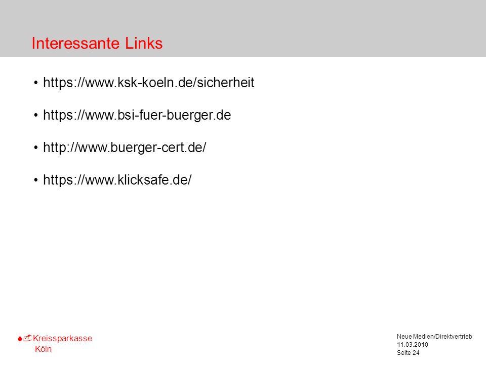 S-Kreissparkasse Köln 11.03.2010 Neue Medien/Direktvertrieb Seite 24 Interessante Links https://www.ksk-koeln.de/sicherheit https://www.bsi-fuer-buerg