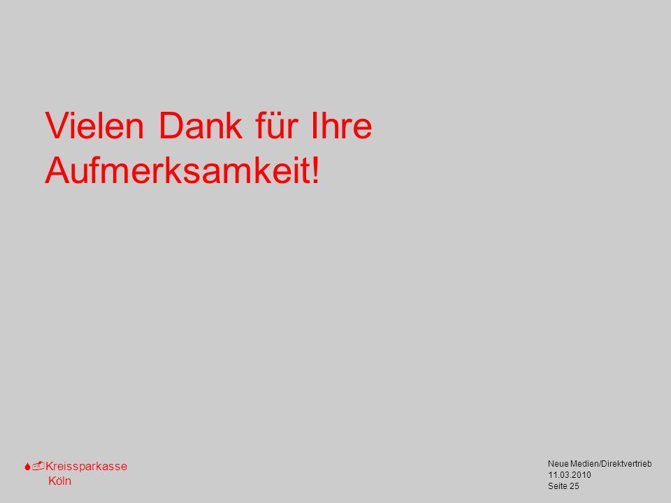 S-Kreissparkasse Köln 11.03.2010 Neue Medien/Direktvertrieb Seite 25 Vielen Dank für Ihre Aufmerksamkeit!