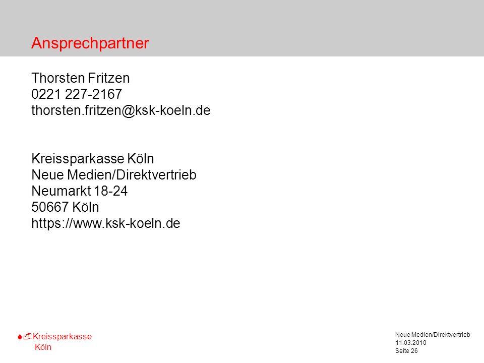 S-Kreissparkasse Köln 11.03.2010 Neue Medien/Direktvertrieb Seite 26 Ansprechpartner Thorsten Fritzen 0221 227-2167 thorsten.fritzen@ksk-koeln.de Krei