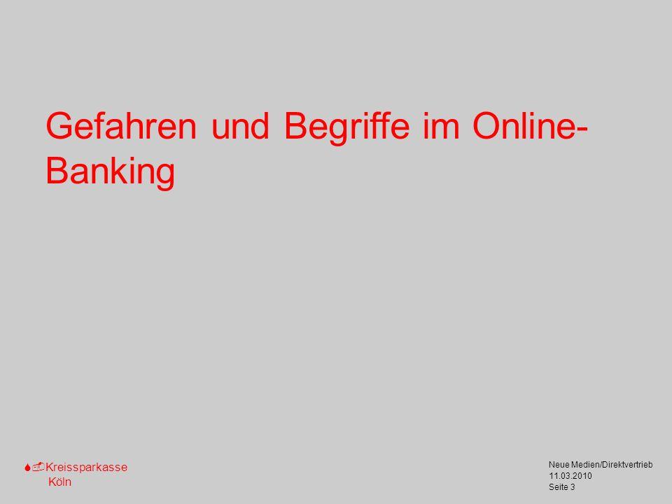 S-Kreissparkasse Köln 11.03.2010 Neue Medien/Direktvertrieb Seite 3 Gefahren und Begriffe im Online- Banking