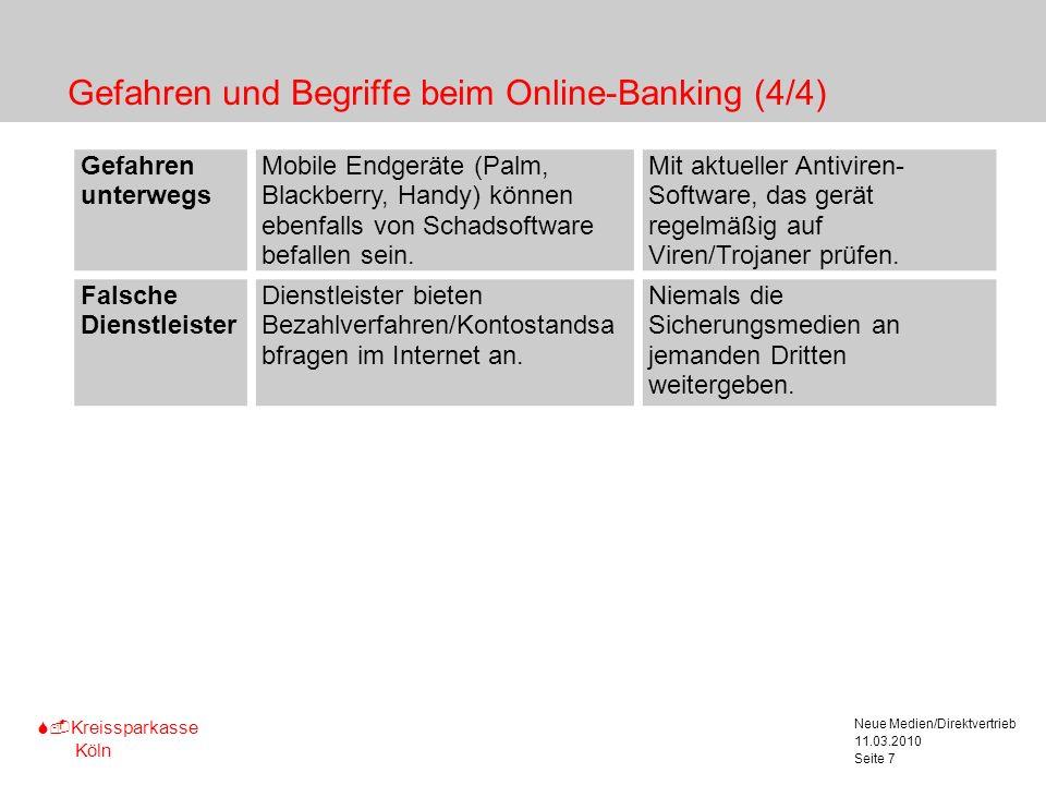 S-Kreissparkasse Köln 11.03.2010 Neue Medien/Direktvertrieb Seite 7 Gefahren und Begriffe beim Online-Banking (4/4) Marginalspalte für Texterläute- ru