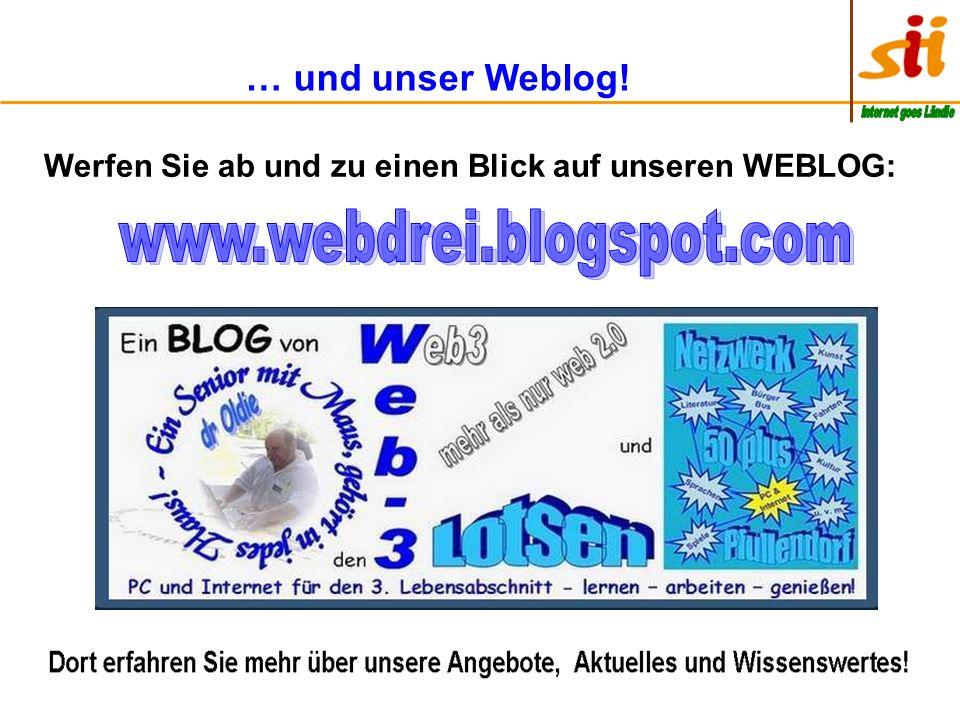 Werfen Sie ab und zu einen Blick auf unseren WEBLOG: … und unser Weblog!