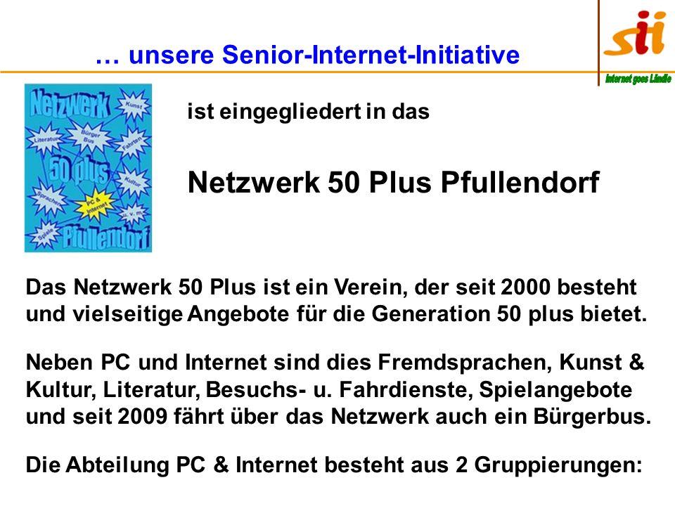 … unsere Senior-Internet-Initiative ist eingegliedert in das Netzwerk 50 Plus Pfullendorf Das Netzwerk 50 Plus ist ein Verein, der seit 2000 besteht und vielseitige Angebote für die Generation 50 plus bietet.