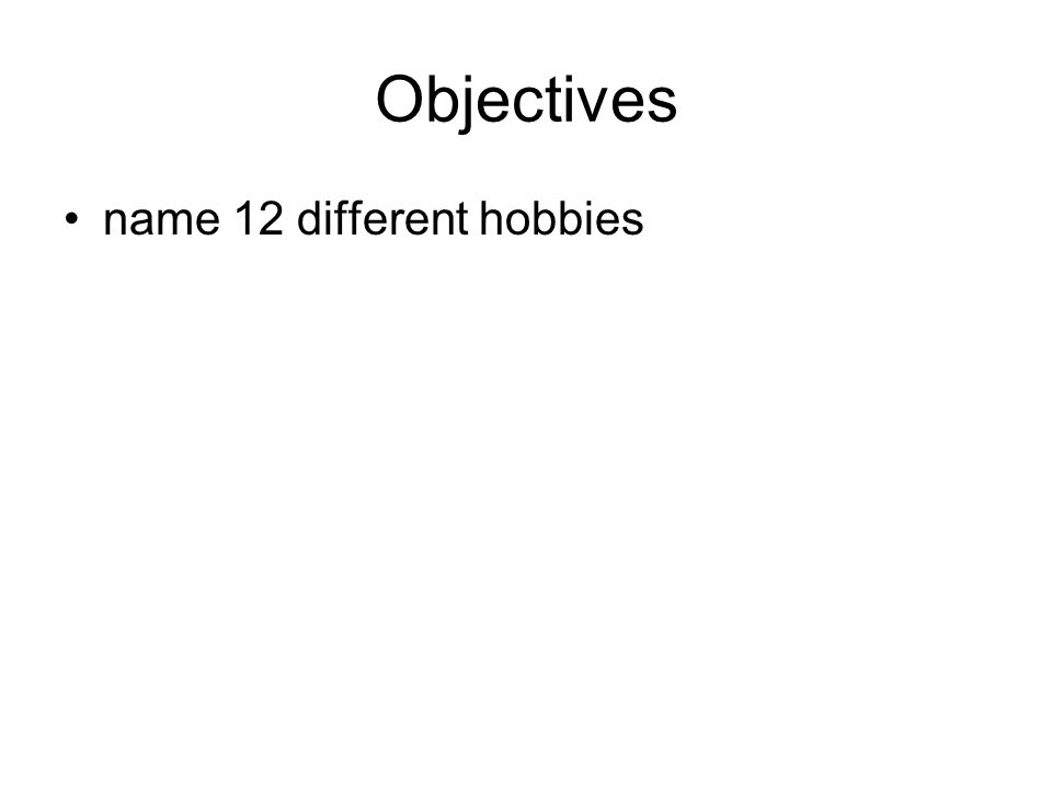 Objectives name 12 different hobbies