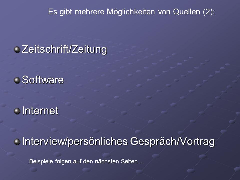 Zeitschrift/ZeitungSoftwareInternet Interview/persönliches Gespräch/Vortrag Es gibt mehrere Möglichkeiten von Quellen (2): Beispiele folgen auf den nä