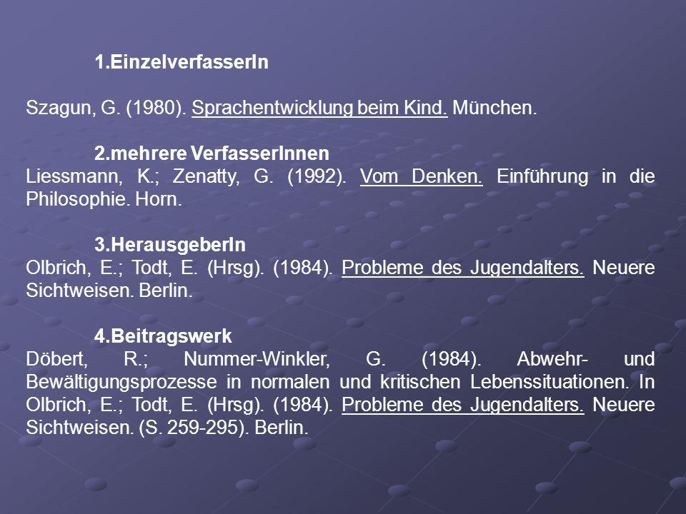 1.EinzelverfasserIn Szagun, G. (1980). Sprachentwicklung beim Kind. München. 2.mehrere VerfasserInnen Liessmann, K.; Zenatty, G. (1992). Vom Denken. E
