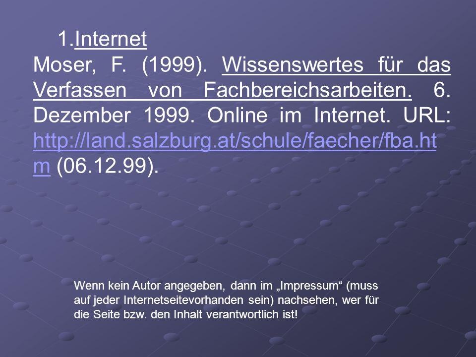 1.Internet Moser, F. (1999). Wissenswertes für das Verfassen von Fachbereichsarbeiten. 6. Dezember 1999. Online im Internet. URL: http://land.salzburg