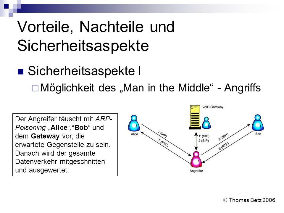 Vorteile, Nachteile und Sicherheitsaspekte Sicherheitsaspekte I Möglichkeit des Man in the Middle - Angriffs © Thomas Betz 2006 Der Angreifer täuscht