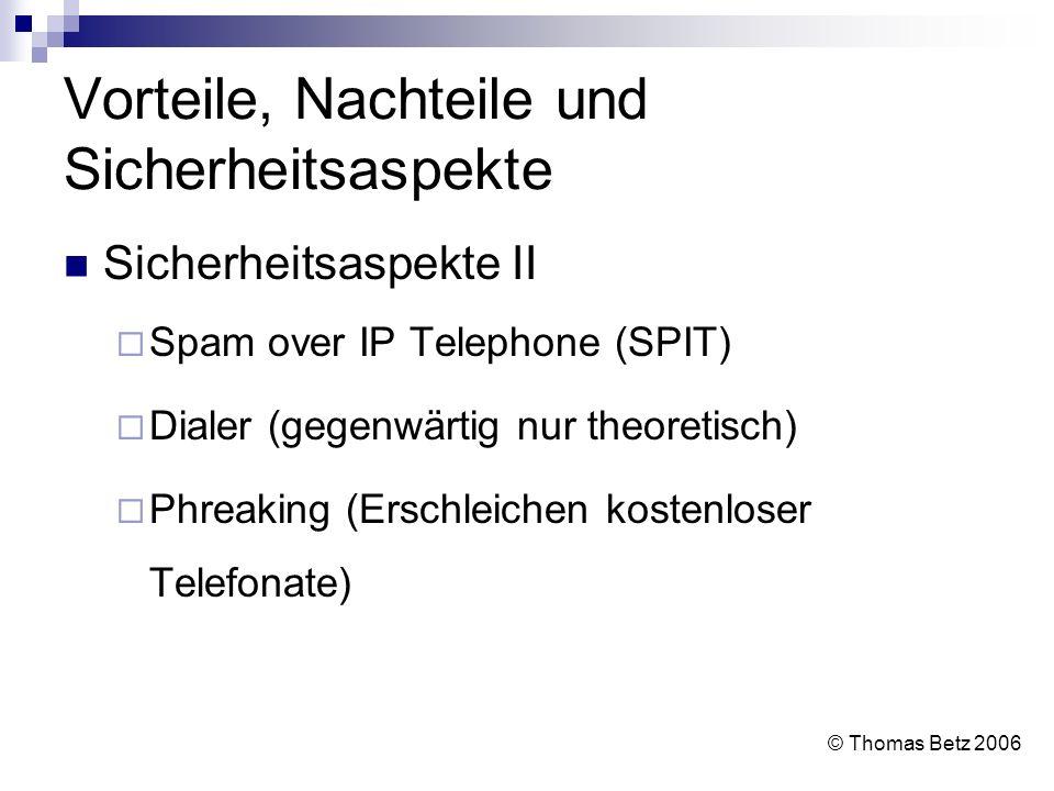 Vorteile, Nachteile und Sicherheitsaspekte Sicherheitsaspekte II Spam over IP Telephone (SPIT) Dialer (gegenwärtig nur theoretisch) Phreaking (Erschle