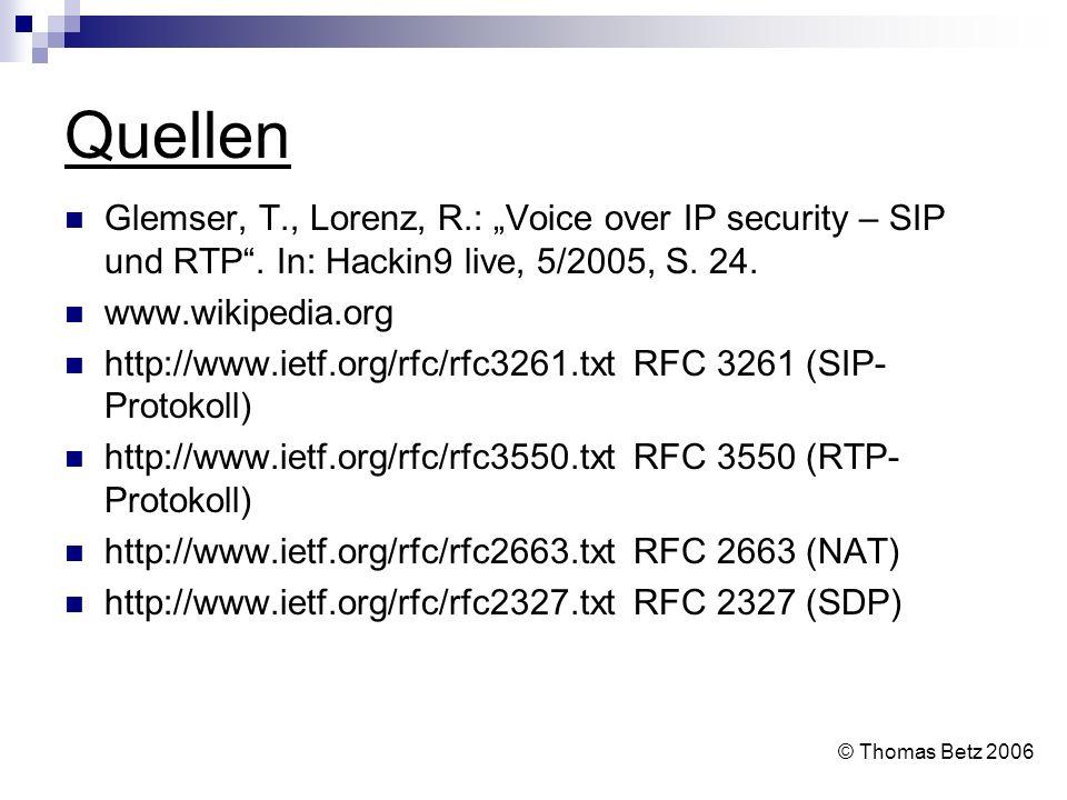 Quellen Glemser, T., Lorenz, R.: Voice over IP security – SIP und RTP. In: Hackin9 live, 5/2005, S. 24. www.wikipedia.org http://www.ietf.org/rfc/rfc3