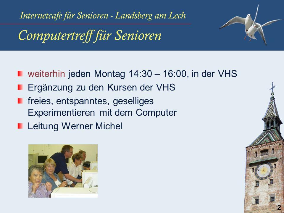 Internetcafe für Senioren - Landsberg am Lech 2 Computertreff für Senioren weiterhin jeden Montag 14:30 – 16:00, in der VHS Ergänzung zu den Kursen de