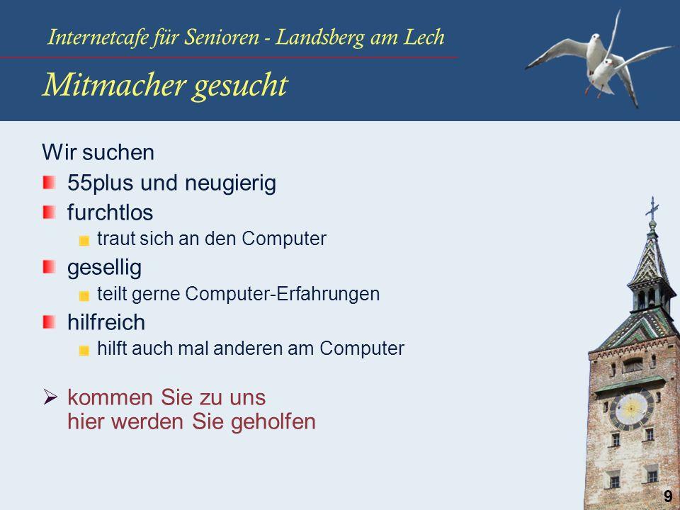 Internetcafe für Senioren - Landsberg am Lech 9 Mitmacher gesucht Wir suchen 55plus und neugierig furchtlos traut sich an den Computer gesellig teilt