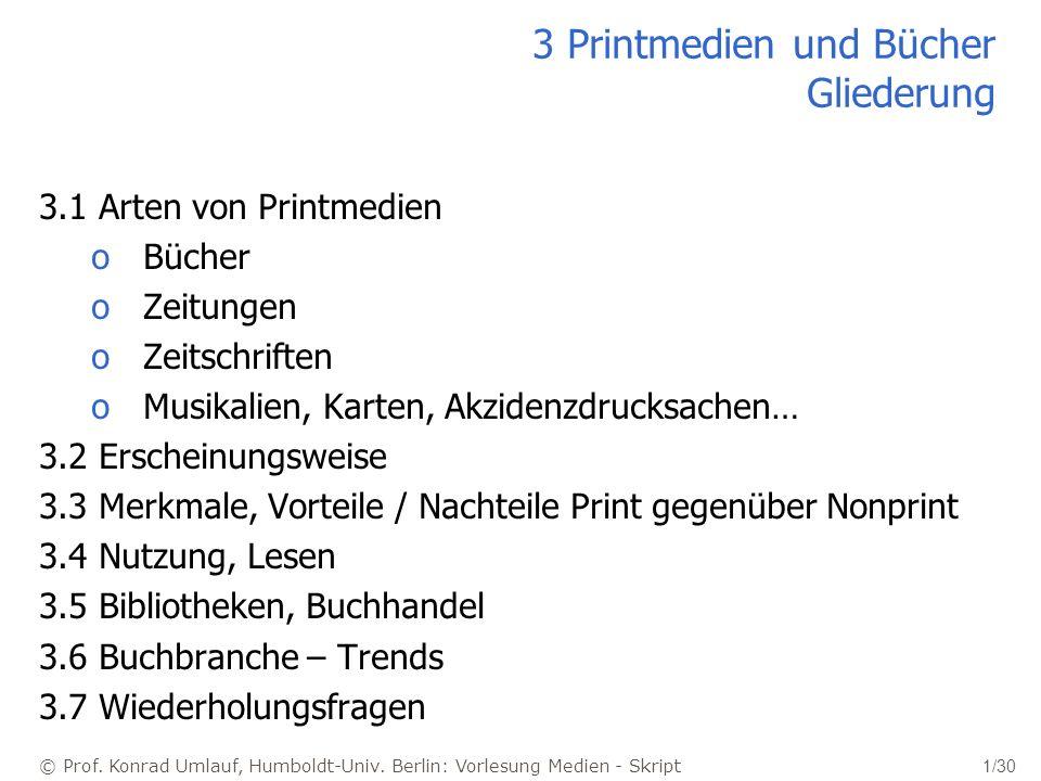 © Prof. Konrad Umlauf, Humboldt-Univ. Berlin: Vorlesung Medien - Skript 1/30 3 Printmedien und Bücher Gliederung 3.1 Arten von Printmedien oBücher oZe