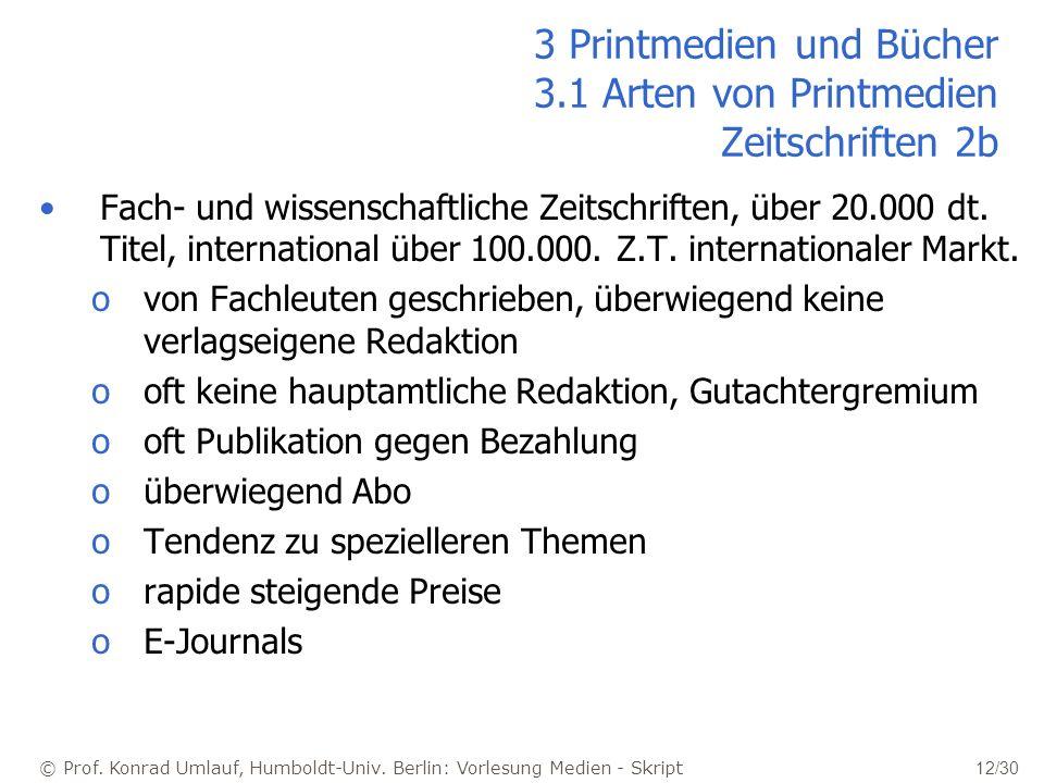 © Prof. Konrad Umlauf, Humboldt-Univ. Berlin: Vorlesung Medien - Skript 12/30 3 Printmedien und Bücher 3.1 Arten von Printmedien Zeitschriften 2b Fach