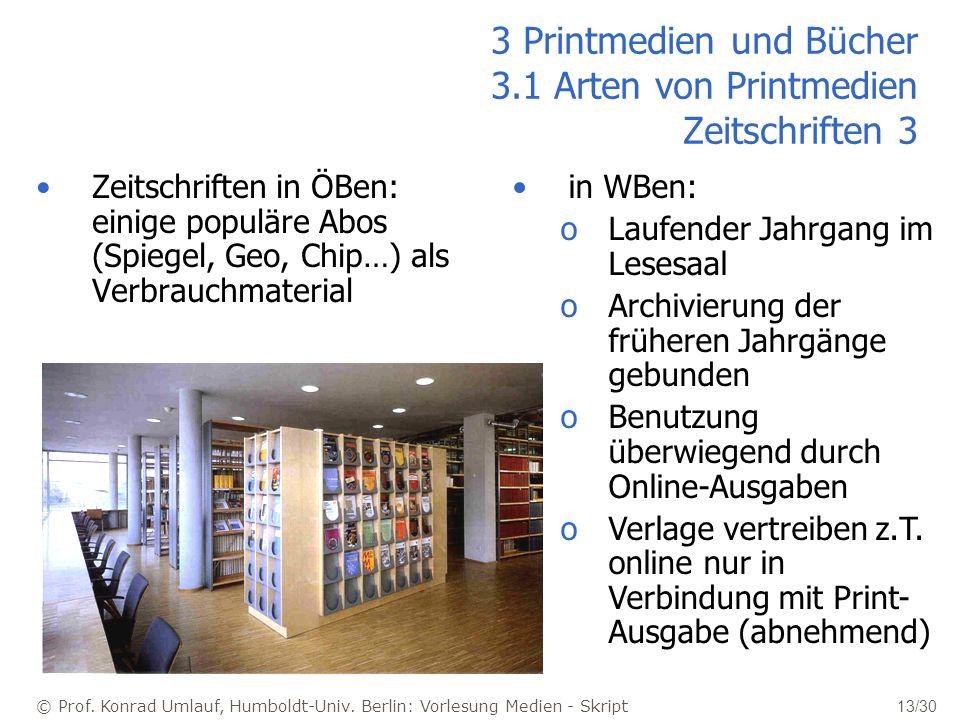 © Prof. Konrad Umlauf, Humboldt-Univ. Berlin: Vorlesung Medien - Skript 13/30 3 Printmedien und Bücher 3.1 Arten von Printmedien Zeitschriften 3 Zeits