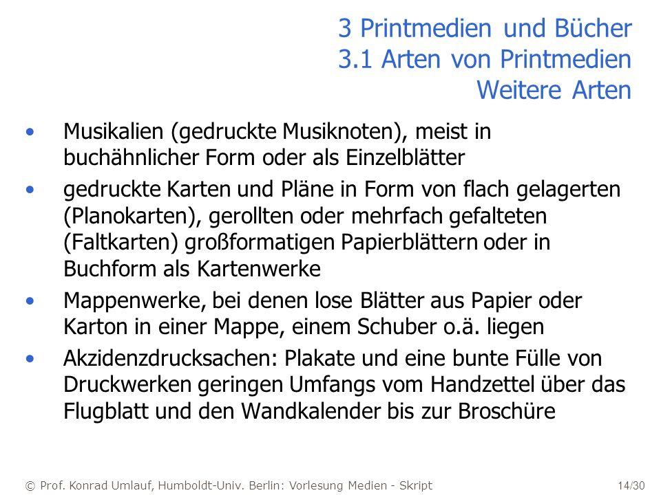© Prof. Konrad Umlauf, Humboldt-Univ. Berlin: Vorlesung Medien - Skript 14/30 3 Printmedien und Bücher 3.1 Arten von Printmedien Weitere Arten Musikal