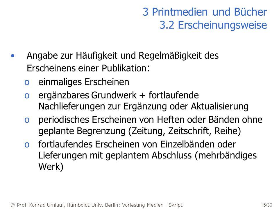 © Prof. Konrad Umlauf, Humboldt-Univ. Berlin: Vorlesung Medien - Skript 15/30 3 Printmedien und Bücher 3.2 Erscheinungsweise Angabe zur Häufigkeit und
