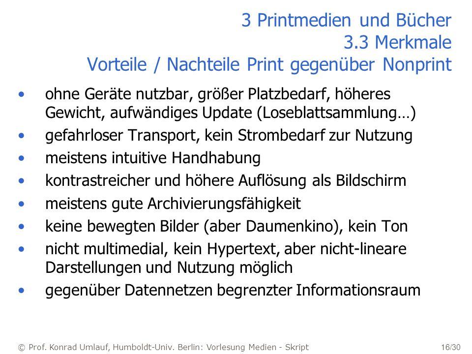 © Prof. Konrad Umlauf, Humboldt-Univ. Berlin: Vorlesung Medien - Skript 16/30 ohne Geräte nutzbar, größer Platzbedarf, höheres Gewicht, aufwändiges Up