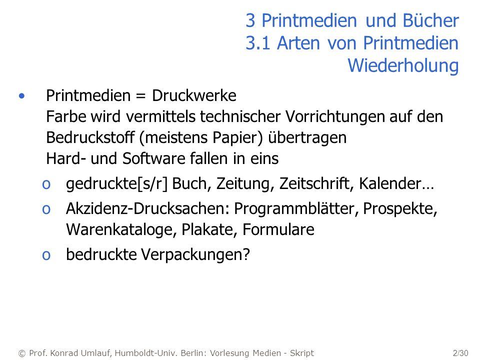 © Prof. Konrad Umlauf, Humboldt-Univ. Berlin: Vorlesung Medien - Skript 2/30 3 Printmedien und Bücher 3.1 Arten von Printmedien Wiederholung Printmedi