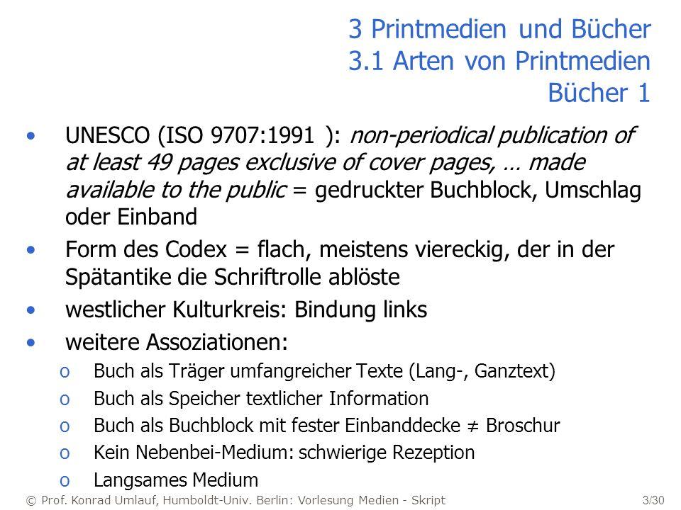 © Prof. Konrad Umlauf, Humboldt-Univ. Berlin: Vorlesung Medien - Skript 3/30 3 Printmedien und Bücher 3.1 Arten von Printmedien Bücher 1 UNESCO (ISO 9