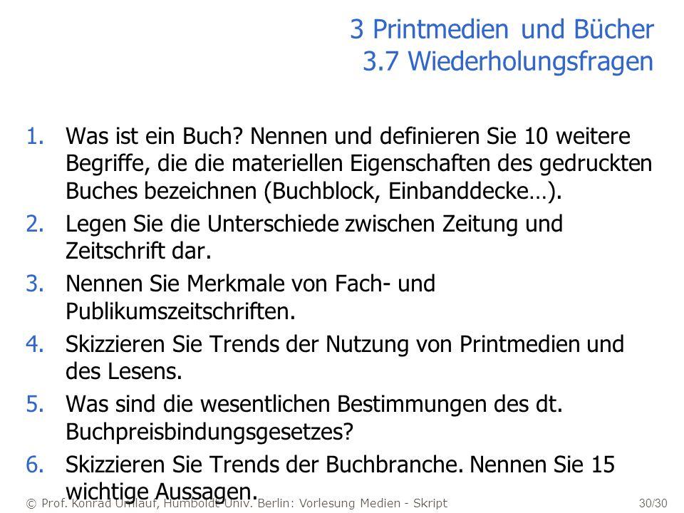 © Prof. Konrad Umlauf, Humboldt-Univ. Berlin: Vorlesung Medien - Skript 30/30 3 Printmedien und Bücher 3.7 Wiederholungsfragen 1.Was ist ein Buch? Nen