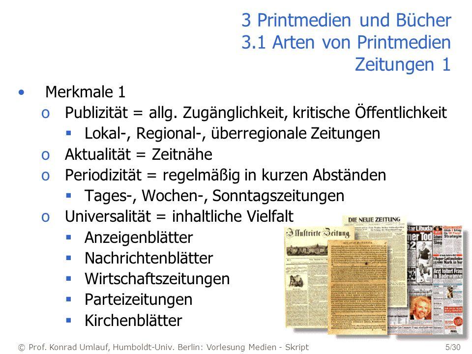 © Prof. Konrad Umlauf, Humboldt-Univ. Berlin: Vorlesung Medien - Skript 5/30 3 Printmedien und Bücher 3.1 Arten von Printmedien Zeitungen 1 Merkmale 1