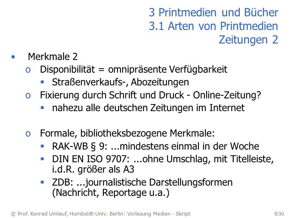 © Prof. Konrad Umlauf, Humboldt-Univ. Berlin: Vorlesung Medien - Skript 6/30 3 Printmedien und Bücher 3.1 Arten von Printmedien Zeitungen 2 Merkmale 2