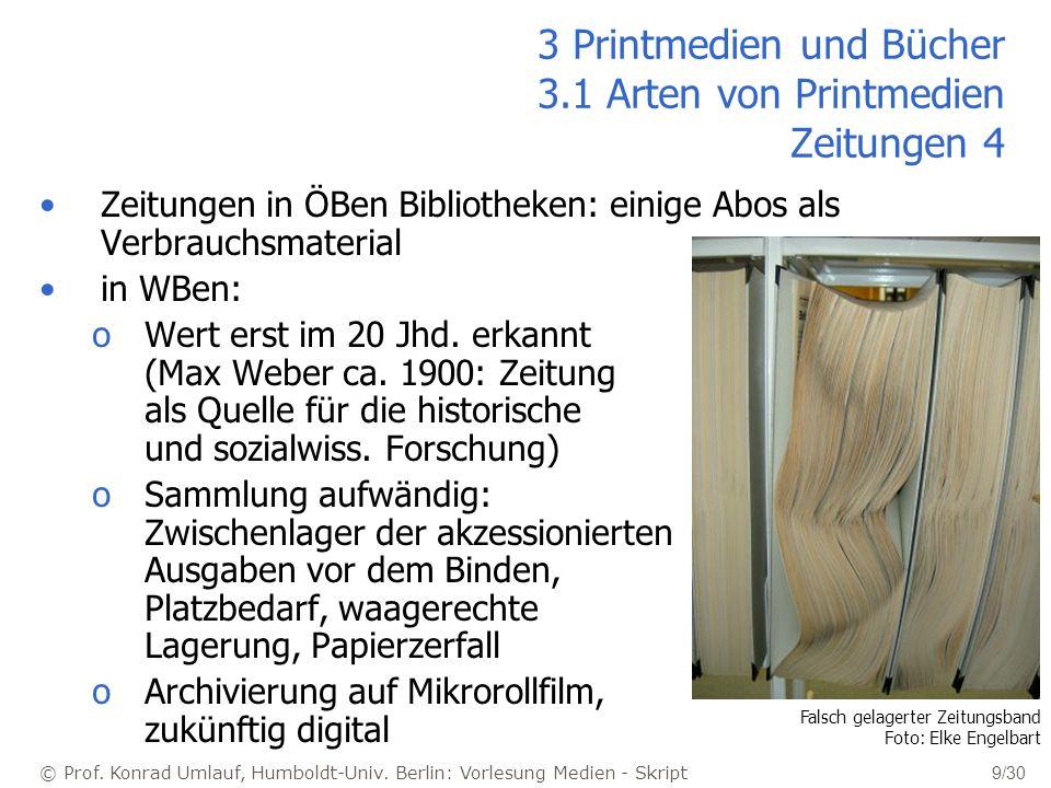 © Prof. Konrad Umlauf, Humboldt-Univ. Berlin: Vorlesung Medien - Skript 9/30 3 Printmedien und Bücher 3.1 Arten von Printmedien Zeitungen 4 Zeitungen