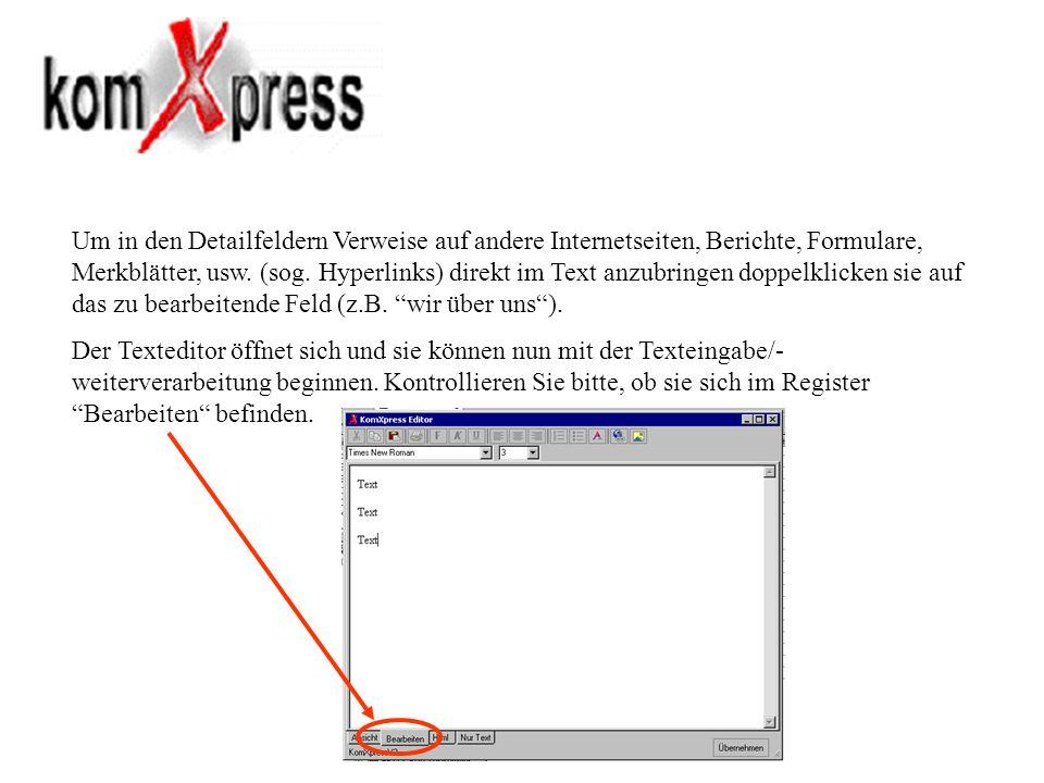 Um in den Detailfeldern Verweise auf andere Internetseiten, Berichte, Formulare, Merkblätter, usw. (sog. Hyperlinks) direkt im Text anzubringen doppel