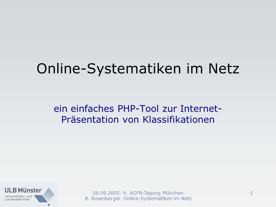 06.09.2005: 6. AGFN-Tagung München B. Rosenberger: Online-Systematiken im Netz 1 Online-Systematiken im Netz ein einfaches PHP-Tool zur Internet- Präs