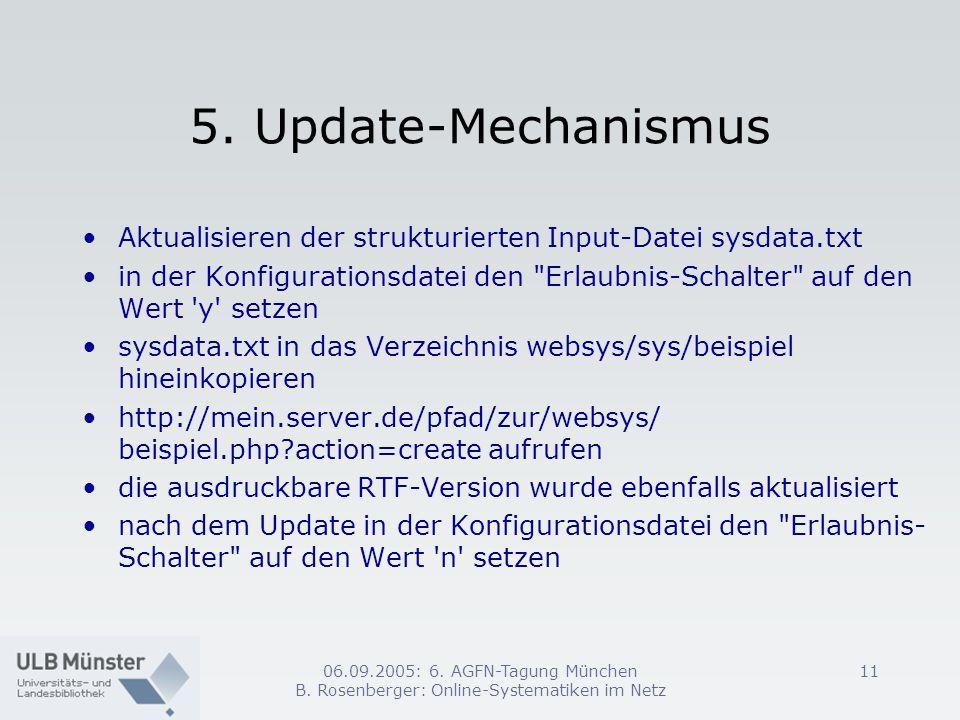 06.09.2005: 6. AGFN-Tagung München B. Rosenberger: Online-Systematiken im Netz 11 5. Update-Mechanismus Aktualisieren der strukturierten Input-Datei s