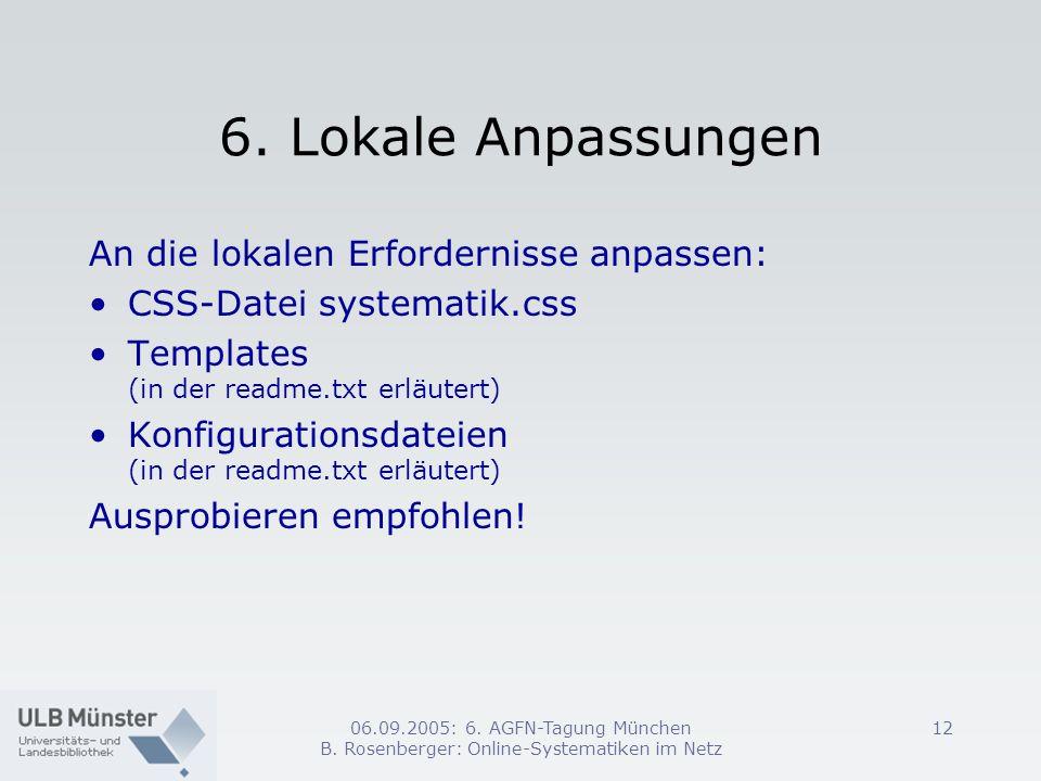 06.09.2005: 6. AGFN-Tagung München B. Rosenberger: Online-Systematiken im Netz 12 6. Lokale Anpassungen An die lokalen Erfordernisse anpassen: CSS-Dat