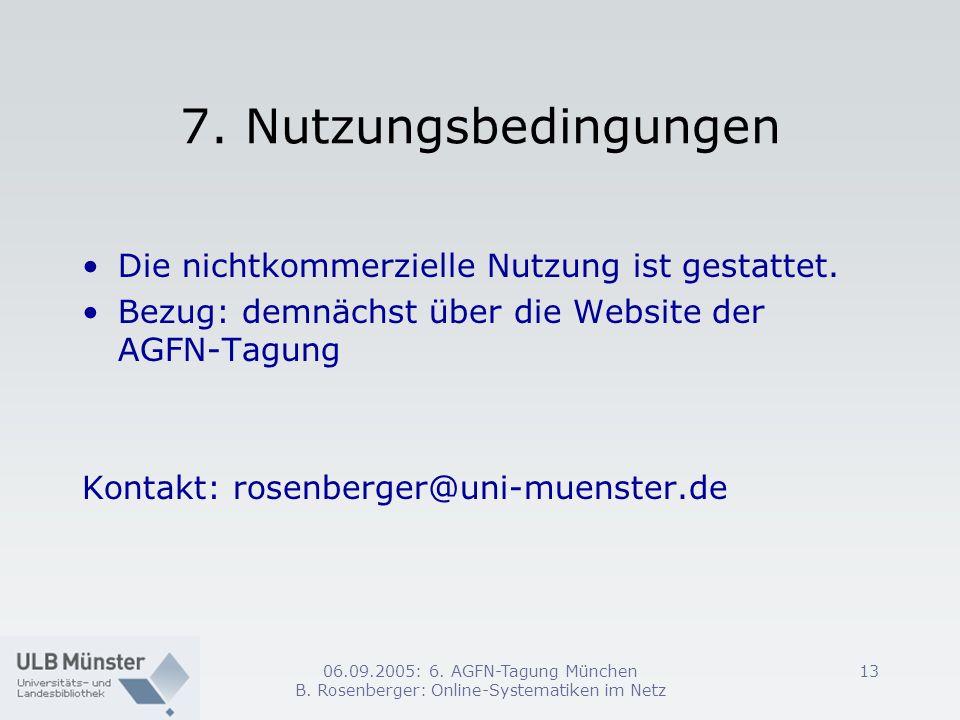 06.09.2005: 6. AGFN-Tagung München B. Rosenberger: Online-Systematiken im Netz 13 7. Nutzungsbedingungen Die nichtkommerzielle Nutzung ist gestattet.