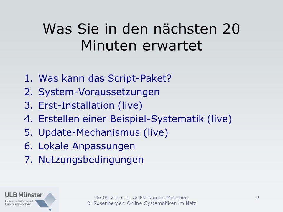 06.09.2005: 6. AGFN-Tagung München B. Rosenberger: Online-Systematiken im Netz 2 Was Sie in den nächsten 20 Minuten erwartet 1.Was kann das Script-Pak