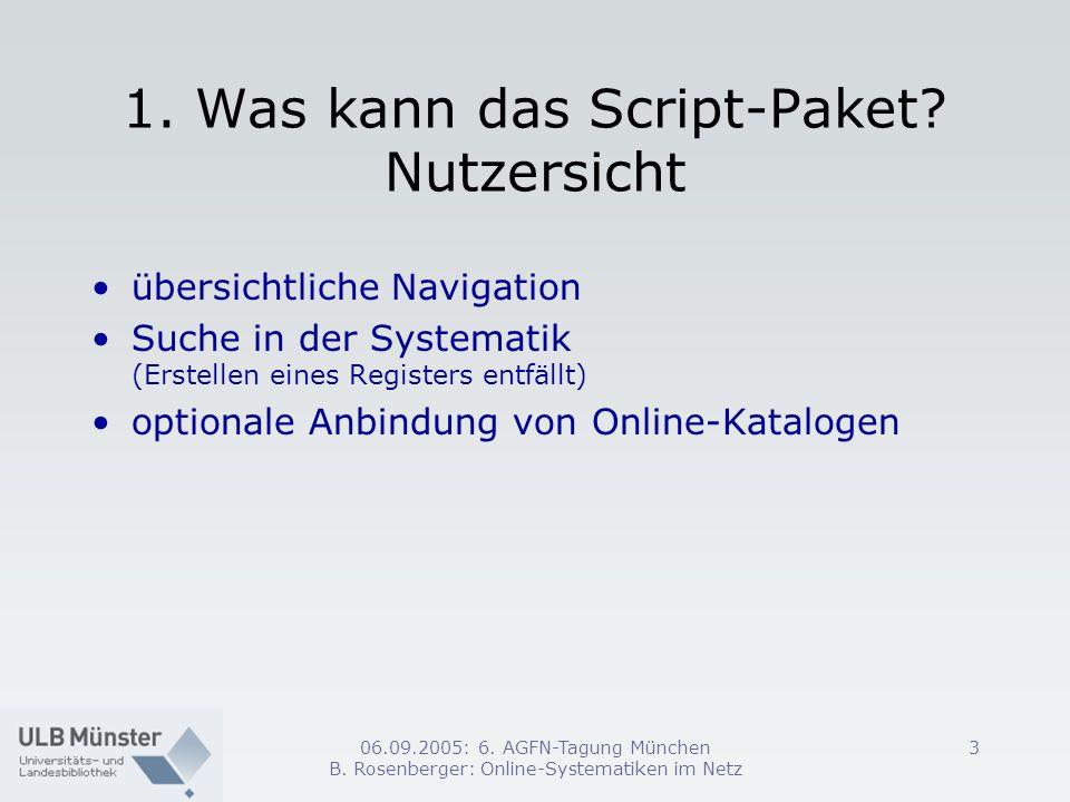 06.09.2005: 6. AGFN-Tagung München B. Rosenberger: Online-Systematiken im Netz 3 1. Was kann das Script-Paket? Nutzersicht übersichtliche Navigation S