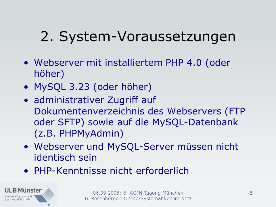 06.09.2005: 6. AGFN-Tagung München B. Rosenberger: Online-Systematiken im Netz 5 2. System-Voraussetzungen Webserver mit installiertem PHP 4.0 (oder h