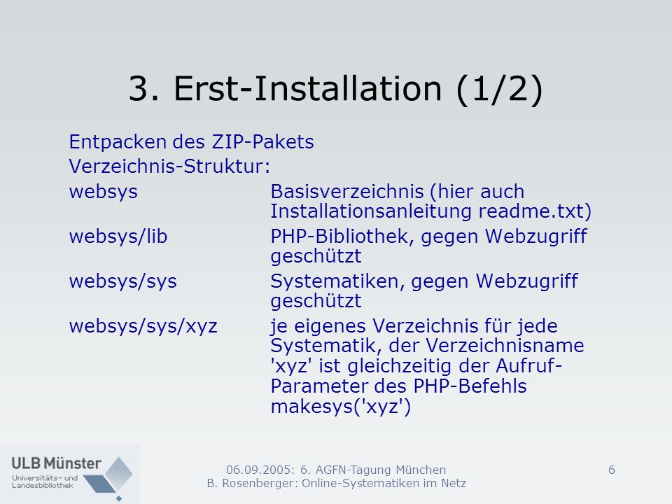 06.09.2005: 6. AGFN-Tagung München B. Rosenberger: Online-Systematiken im Netz 6 3. Erst-Installation (1/2) Entpacken des ZIP-Pakets Verzeichnis-Struk
