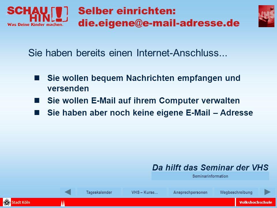 Volkshochschule TageskalenderVHS – Kurse...AnsprechpersonenWegbeschreibung Selber einrichten: die.eigene@e-mail-adresse.de Sie haben bereits einen Internet-Anschluss...