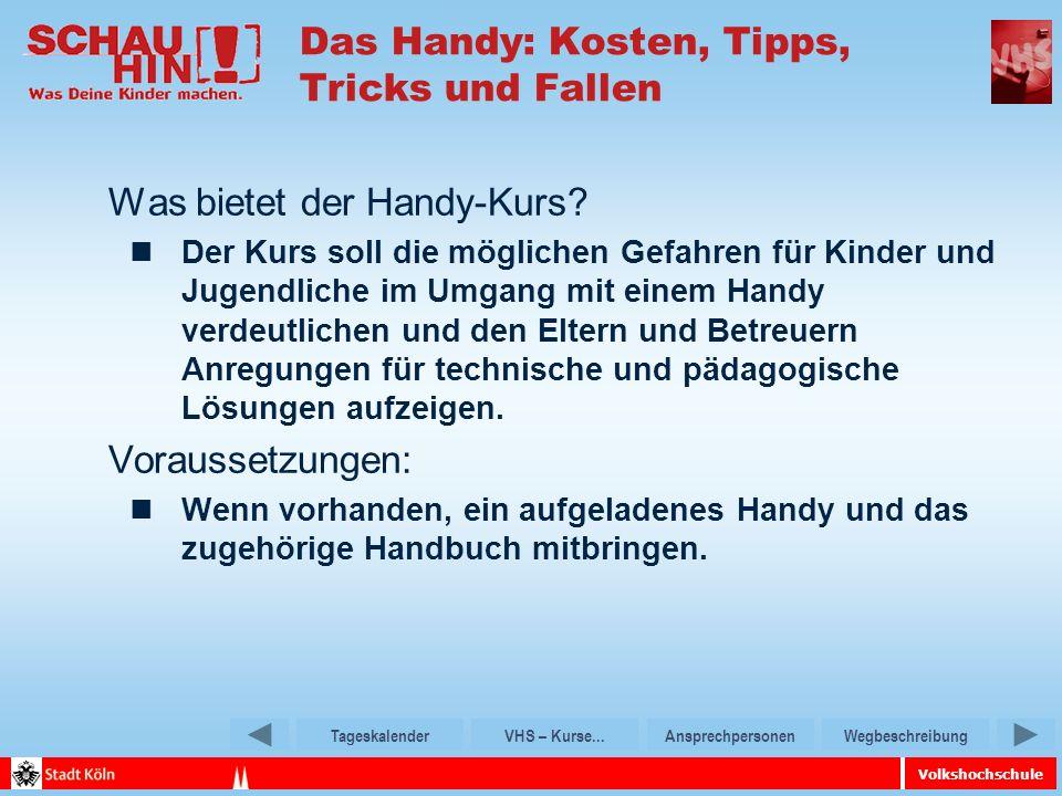 Volkshochschule TageskalenderVHS – Kurse...AnsprechpersonenWegbeschreibung Das Handy: Kosten, Tipps, Tricks und Fallen Was bietet der Handy-Kurs.