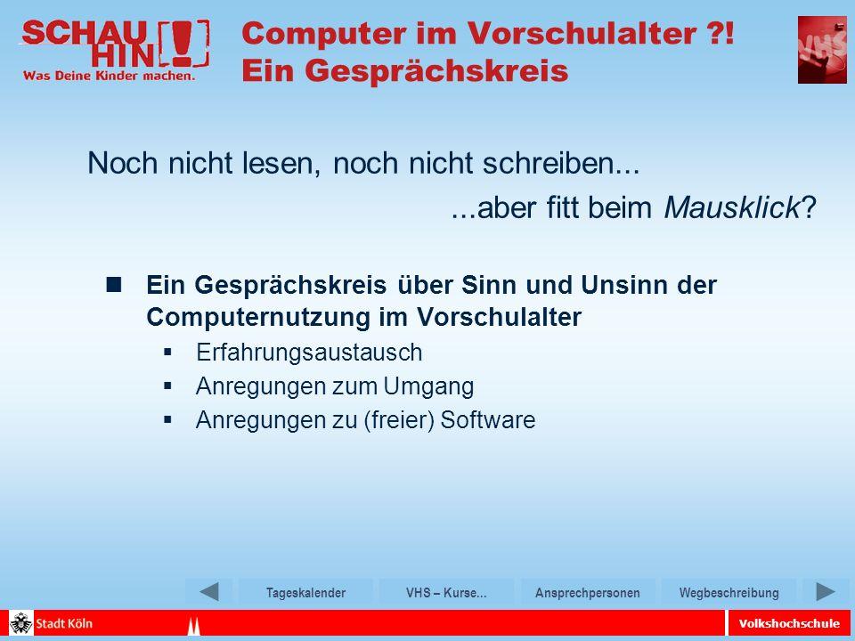 Volkshochschule TageskalenderVHS – Kurse...AnsprechpersonenWegbeschreibung Computer im Vorschulalter .