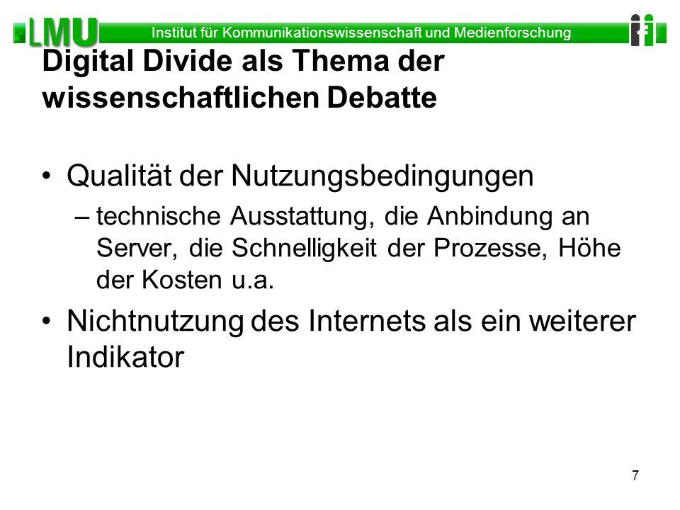 Institut für Kommunikationswissenschaft und Medienforschung 7 Digital Divide als Thema der wissenschaftlichen Debatte Qualität der Nutzungsbedingungen